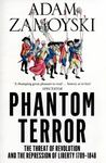 The Phantom Terror: The Threat of Revolution and the Repression of Liberty 1789-1848