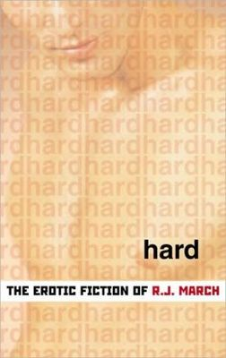 Hard: Erotic Fiction of R.J. March