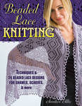 Beaded Lace Knitting: Techniques and 24 Beaded Lace Designs for Shawls, Scarves, & More