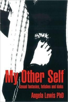 My Other Self: Sexual Fantasies, Fetishes and Kinks