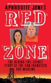 Red Zone: The Behind-The-Scenes Story of the San Francisco Dog Mauling