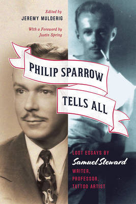 Philip Sparrow Tells All - Lost Essays by Samuel Steward, Writer, Professor, Tattoo Artist