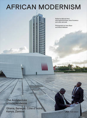 African Modernism - The Architekture of Independence Ghana, Senegal, Cote D'ivoire, Kenya, Zambia