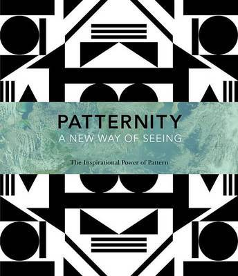 PATTERNITY - A New Way of Seeing The Inspirational Power of Pattern