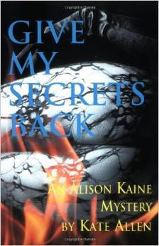 Give My Secrets Back (Alison Kaine Mystery #2)