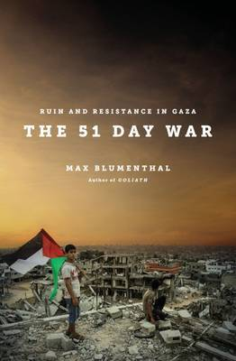 The 51 Day War: Resistance and Ruin in Gaza