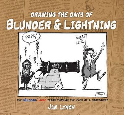 Drawing the Days of Blunder & Lightning: The Muldoon/Lange Years Through the Eyes of a Cartoonist
