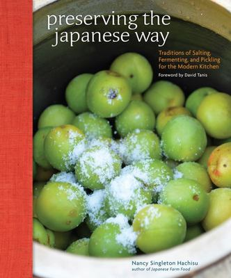 Preserving the Japanese Way - Traditions of Salting, Fermenting, and Pickling for the Modern Kitchen