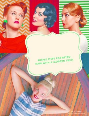Vintage Hairstyles - Simple Steps for Retro Hair with a Modern Twist