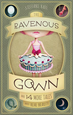 The Ravenous Gown: And 14 More Tales about Real Beauty
