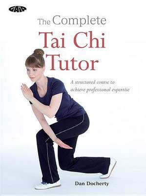 Complete Tai Chi Tutor: A Structured Course to Achieve Professional Expertis