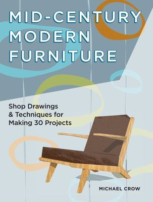 Making Mid Century Modern Furniture: Shop Drawings & Techniques for 30 Projects
