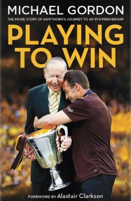 Playing to Win - The Inside Story of Premiership Glory