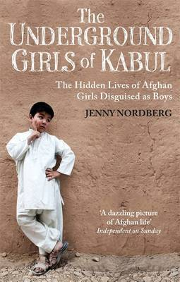 Underground Girls of Kabul: The Hidden Lives of Afghan Girls Disguised as Boys