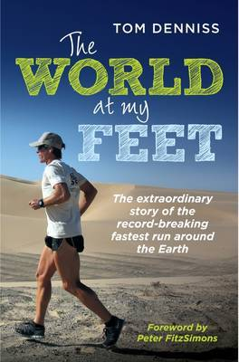 World at My Feet: The Extraordinary Story of the Record-Breaking Fastest Run Around the Earth