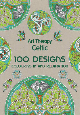 Art Therapy Celtic 100 Designs Colouring In And Relaxation