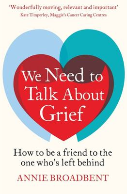 We Need to Talk About Grief: How to be a Friend to the One Who's Left Behind