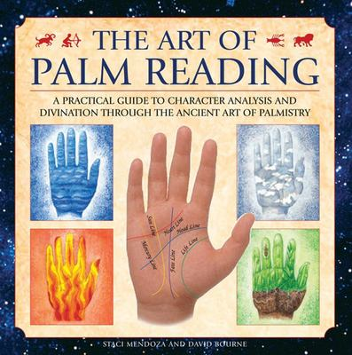 Art of Palm Reading: A Practical Guide to Character Analysis and Divination Through the Ancient Art of Palm Reading