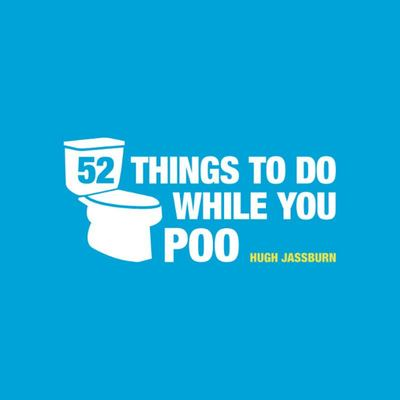 Fifty-two Things to Do While You Poo