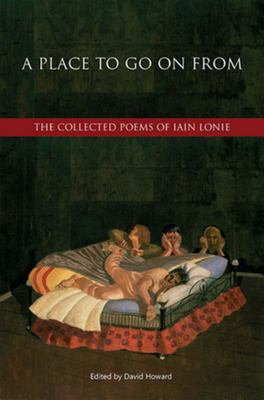 A Place to Go on from: The Collected Poems of Iain Lonie