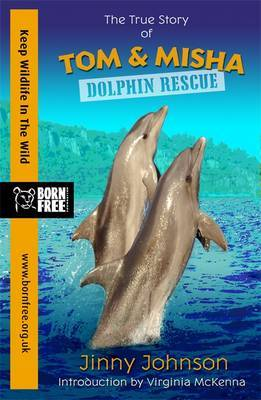 Dolphin Rescue: The True Story of Tom and Misha (Born Free)