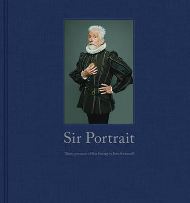 Sir Portrait: 30 Portraits of Roy Strong