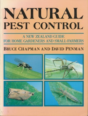Natural Pest Control A New Zealand Guide for Home Gardeners and Small-Farmers