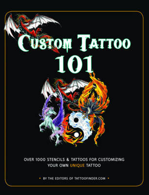 Custom Tattoo 101: Over 1000 Stencils and Ideas for Creating Your Perfect Tattoo Design