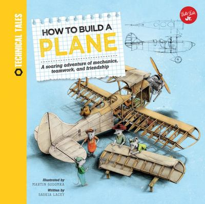 How to Build a Plane: A Soaring Adventure of Mechanics, Teamwork and Friendship (Technical Tales)