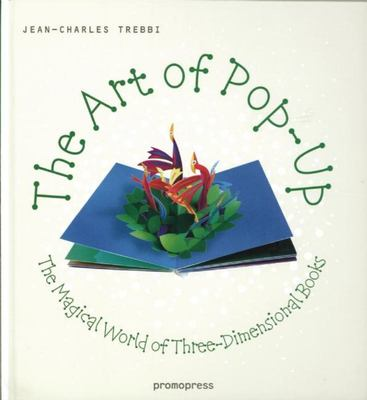 Art of Pop Up Magical World of Three-dimensional Books
