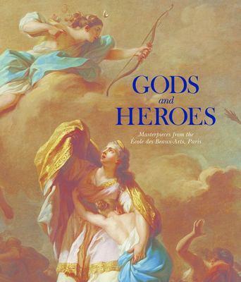 Gods and Heroes: Masterpieces from the Ecole DES Beaux-Arts, Paris