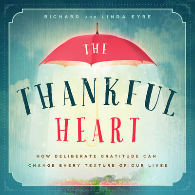 Thankful Heart: How Deliberate Gratitude Can Change Every Texture of Our Lives