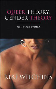 Queer Theory, Gender Theory: An Instant Primer