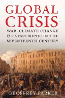 Global CrisisWar, Climate Change and Catastrophe in the Seventeenth Century