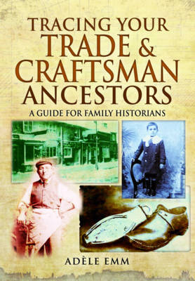 Tracing Your Trade and Craftsmen Ancestors: A Guide for Family Historians