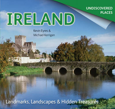 Ireland Undiscovered: Landmarks, Landscapes & Hidden Treasures