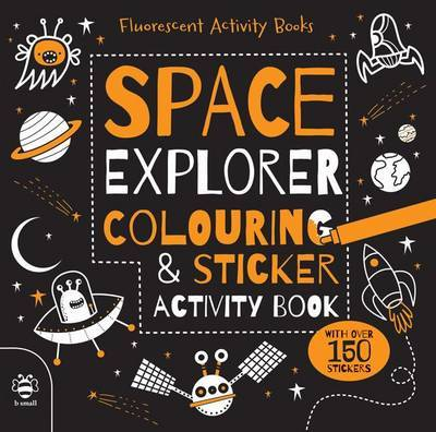 Space Explorer (Colouring and Sticker Flourescent Activity Book)