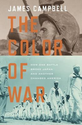 The Color of WarHow One Battle Broke Japan and Another Changed America