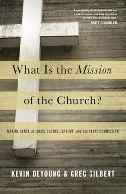 What Is the Mission of the Church? Making Sense of Social Justice, Shalom, and the Great Commission