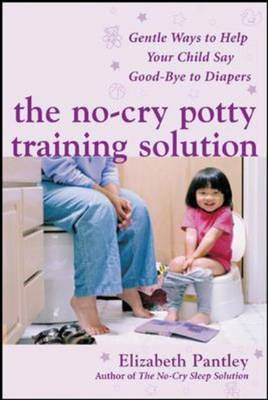 No-cry Potty Training Solution: Gentle Ways to Help Your Child Say Good-bye to Diapers