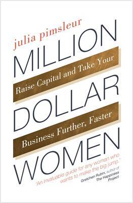 Million Dollar Women: Raise Capital and Take Your Business Further, Faster
