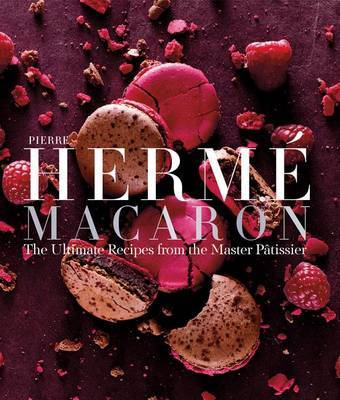 Pierre Herme Macaron: The Ultimate Recipes from the Master Patissier