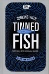 Cooking with Tinned Fish - Tasty Meals with Sustainable Seafood