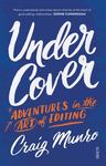 Under Cover: Adventures in the Art of Editing