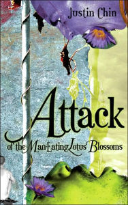 Attack of the Man-Eating Lotus Blossoms - Justin Chin
