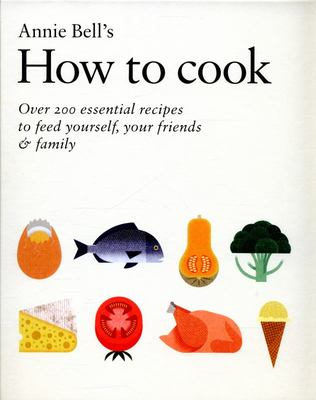 How to Cook: 200 Essential Recipes for Life