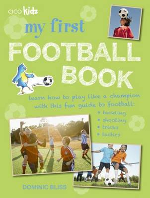My First Football Book: Learn How to Play Like a Champion with This Fun Guide to Football: Tackling, Shooting, Tricks, Tactics