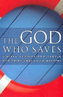 The God Who Saves: Five Bible Studies for People Who Think that Faith Matters