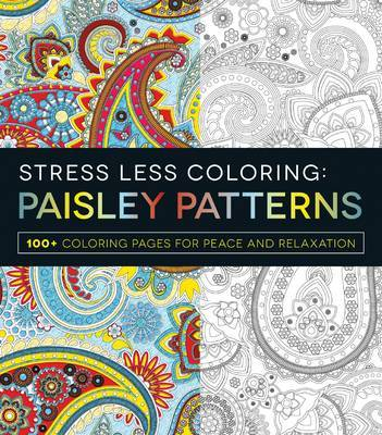 Paisley Patterns: 100+ Coloring Pages for Peace and Relaxation (Stress Less Coloring)
