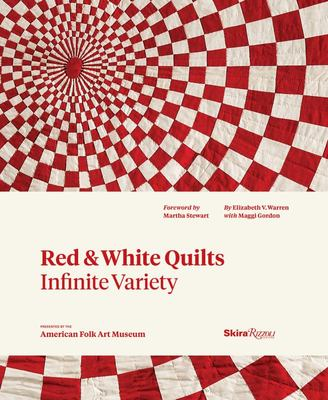 Red and White Quilts: Infinite Variety: Presented by the American Folk Arts Museum